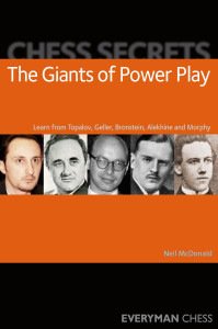 Chess Secrets, The Giants of Power Play: Learn from Topalov, Geller, Bronstein, Alekhine and Morphy ‐ Chess E-Book Download