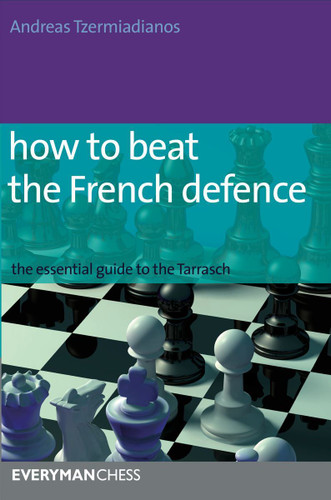How to Beat the French Defense: The Essential Guide to the Tarrasch ‐ Chess Opening E-Book Download