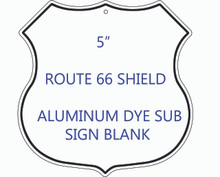 "Aluminum Sublimation Route 66 Shield Sign Blank 5"" Tall"