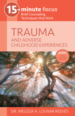 TRAUMA and Adverse Childhood Experiences (15-Minute Focus Series)