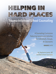 Helping in Hard Places: Trauma-Informed School Counseling
