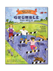 What to Do When You Grumble Too Much: A Kid's Guide to Overcoming Negativity