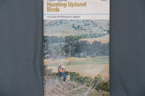 Hunting Upland Birds By Charles F Waterman