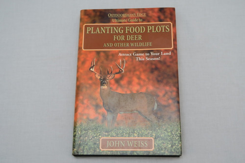 Planting Food Plots For Deer and Other Wildlife by John Weiss Cover