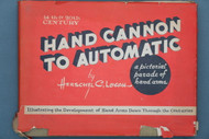 Hand Cannon to Automatic a Pictorial Parade of Hand Arms by Herschel C. Logan