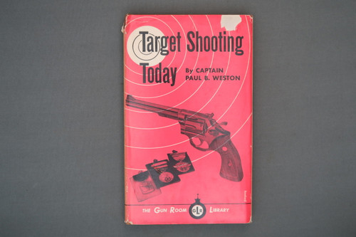 Target Shooting Today New Concepts in Revolver Shooting by Captain Paul B. Weston