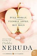 Full Woman, Fleshly Apple, Hot Moon: Selected Poems of Pablo Neruda