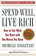 Spend Well, Live Rich: How to Get What You Want with the Money You Have