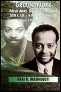 Groundwork: New and Selected Poems of Don L. Lee/Haki R. Madhubuti from 1966-1996