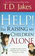 Help! I'm Raising My Children Alone: A Guide for Single Parents and Those Who Sometimes Feel They Are Single