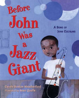 Before John Was a Jazz Giant: A Song of John Coltrane by Carole Boston Weatherford, illustrated by Sean Qualls: Young John Col