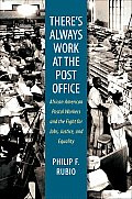 There's Always Work at the Post Office: African American Postal Workers and the Fight for Jobs, Justice, and Equality