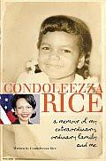 Condoleeza Rice: A Memoir of My Extraordinary, Ordinary Family and Me