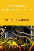 How to Escape from a Leper Colony: A Novella and Other Stories