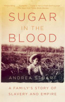 Sugar in the Blood: A Family's Story of Slavery and Empire 9780307474544