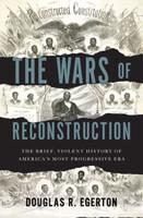 The Wars of Reconstruction: The Brief, Violent History of America's Most Progressive Era