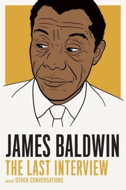 James Baldwin: The Last Interview: And Other Conversations