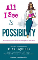 All I See Is Possibility: Wisdom and Inspiration on Getting What You Want
