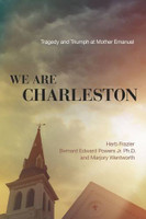 We Are Charleston: Tragedy and Triumph at Mother Emanuel by Herb Frazier