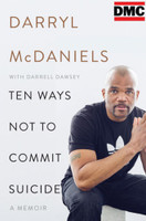Ten Ways Not to Commit Suicide: A Memoir by Darryl McDaniels