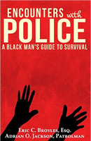 Encounters with Police: A Black Man's Guide to Survival by Eric C. Broyles and Adrian O. Jackson