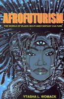 Afrofuturism: The World of Black Sci-Fi and Fantasy Culture by Ytasha L. Womack