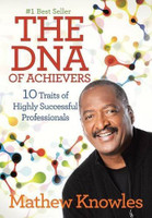 The DNA of Achievers by Matthew Knowles