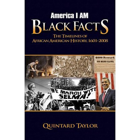 America I Am Black Facts: The Timelines of African American History, 1601-2008