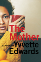 The Mother by Yvvette Edwards