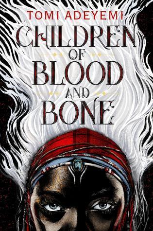 Children of Blood and Bone (Children of Orisha #1)