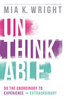 Unthinkable: Do the Unordinary to Experience the Extraordinary