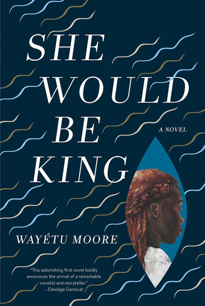 She Would Be King by Wayetu Moore