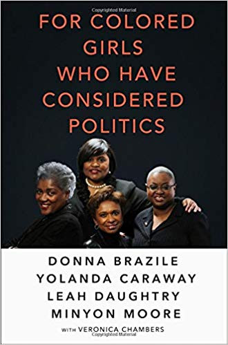 For Colored Girls Who Have Considered Politics by Donna Brazile, Leah D. Daughtry, Minyon Moore, Veronica Chambers, and Yolanda Caraway