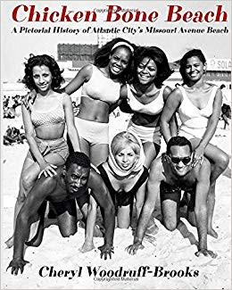 Chicken Bone Beach: A Pictorial History of Atlantic City's Missouri Avenue Beach by Cheryl Woodruff-Brooks