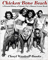 Chicken Bone Beach: A Pictorial History of Atlantic City's Missouri Avenue Beach by Cheryl Woodruff-Brooks