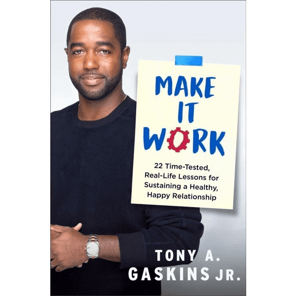 Make It Work: 22 Time-Tested, Real-Life Lessons for Sustaining a Healthy, Happy Relationship  by Tony A. Gaskins Jr.