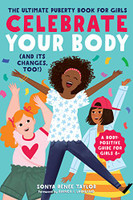Celebrate Your Body:  The Ultimate Puberty Book for Girls