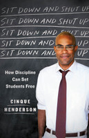 Sit Down and Shut Up: How Discipline Can Set Students Free  by Cinque Henderson
