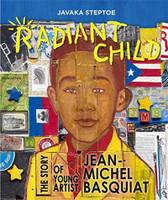 Radiant Child: The Story of Young Artist Jean-Michel Basquiat by Javaka Steptoe