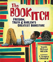 The Book Itch: Freedom, Truth & Harlem's Greatest Bookstore by Vaunda Micheaux Nelson, illustrated by R. Gregory Christie