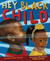 Hey Black Child by Useni Eugene Perkins, illustrated by Bryan Collier