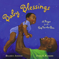 Baby Blessings: A Prayer For the Day You Are Born by Deloris Jordan, illustrated by James E. Ransome