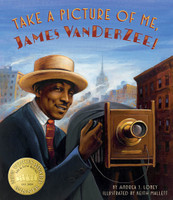 Take A Picture of Me, James Van Der Zee! by Andrea J. Loney, illustrated by Keith Mallett