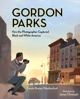 Gordon Parks: How the Photographer Captured Black and White America by Carole Boston Weatherford, illustrated by Jamey Christoph