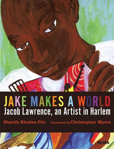 Jake Makes A World: Jacob Lawrence, an Artist in Harlem by Sharifa Rhodes-Pitt, illustrated by Christoper Myers