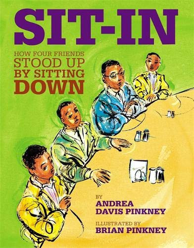 Sit-In: How Four Friends Stood Up By Sitting Down by Andrea Davis Pinkney, illustrated by Brian Pinkney