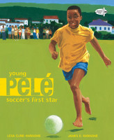 Young Pelé: Soccer's First Star by Lesa Cline-Ransome, illustrated by James E. Ransome