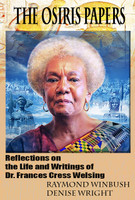 THE OSIRIS PAPERS: Reflections on the Life and Writings of Dr. Frances Cress Welsing By RAYMOND WINBUSH AND DENISE WRIGHT
