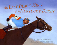 The Last Black King of the Kentucky Derby by Crystal Hubbard, illustrated by Robert McGuire