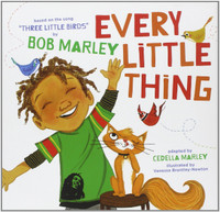 Every Little Thing: Based on the Song 'three Little Birds' by Bob Marley By Bob Marley and Cedella Marley, illustrated by Vanessa Brantley-Newton
